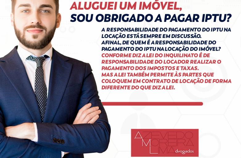 Aluguei um imóvel: sou obrigado a pagar IPTU? – Contrato de locação e cobrança de IPTU e taxas.